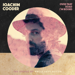 Joachim Cooder – The Story of 'Over That Road I'm Bound'