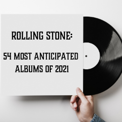 Rolling Stone Releases 54 Most Anticipated Albums of 2021