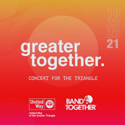 BAND TOGETHER AND UNITED WAY OF THE GREATER TRIANGLE PARTNER FOR PLANNED OCTOBER 2021 CONCERT
